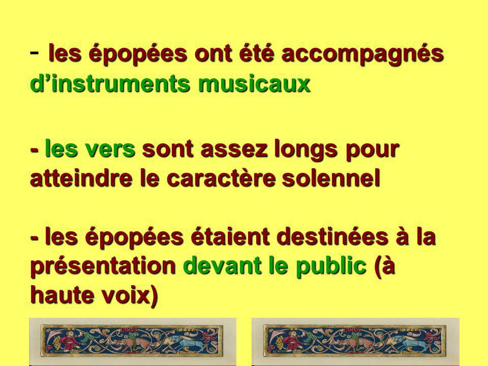 les épopées ont été accompagnés d'instruments musicaux - les vers sont assez longs pour atteindre le caractère solennel - les épopées étaient destinée