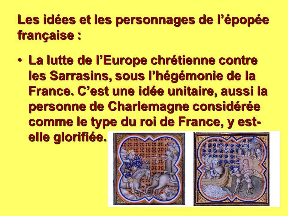 Les idées et les personnages de l'épopée française : La lutte de l'Europe chrétienne contre les Sarrasins, sous l'hégémonie de la France. C'est une id