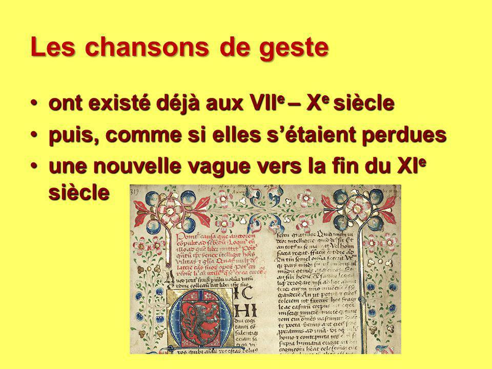 Les chansons de geste ont existé déjà aux VII e – X e siècleont existé déjà aux VII e – X e siècle puis, comme si elles s'étaient perduespuis, comme s