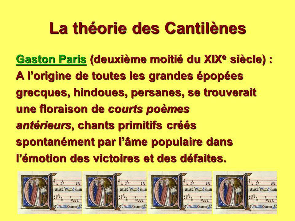 La théorie des Cantilènes Gaston Paris (deuxième moitié du XIX e siècle) : A l'origine de toutes les grandes épopées grecques, hindoues, persanes, se