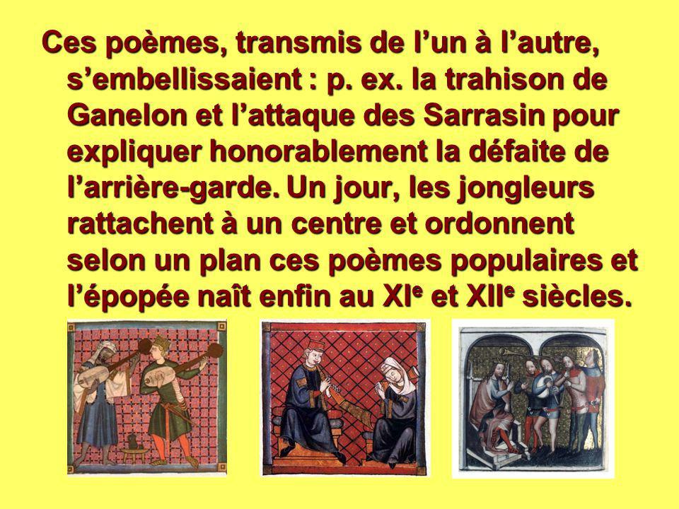 Ces poèmes, transmis de l'un à l'autre, s'embellissaient : p. ex. la trahison de Ganelon et l'attaque des Sarrasin pour expliquer honorablement la déf