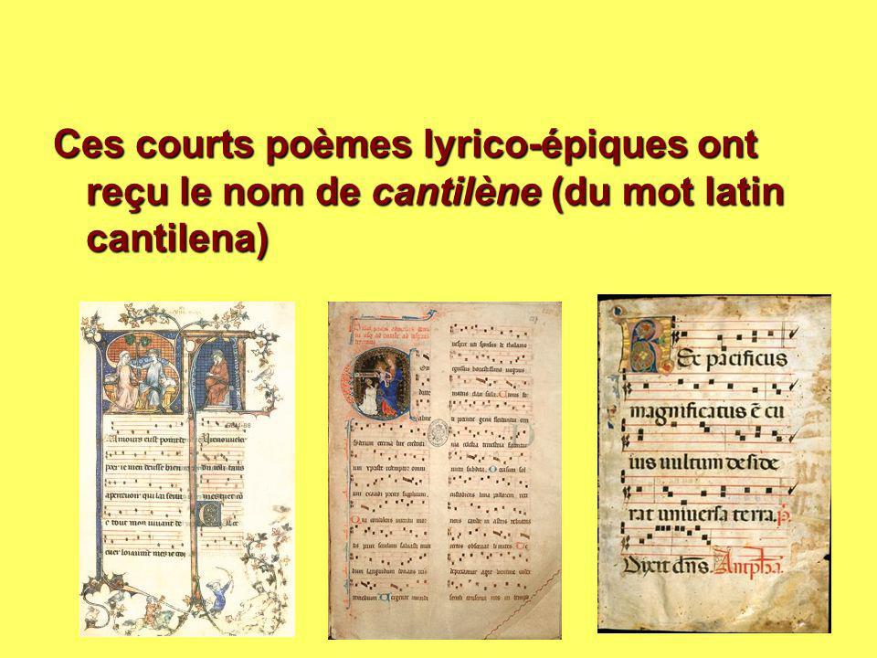 Ces courts poèmes lyrico-épiques ont reçu le nom de cantilène (du mot latin cantilena)
