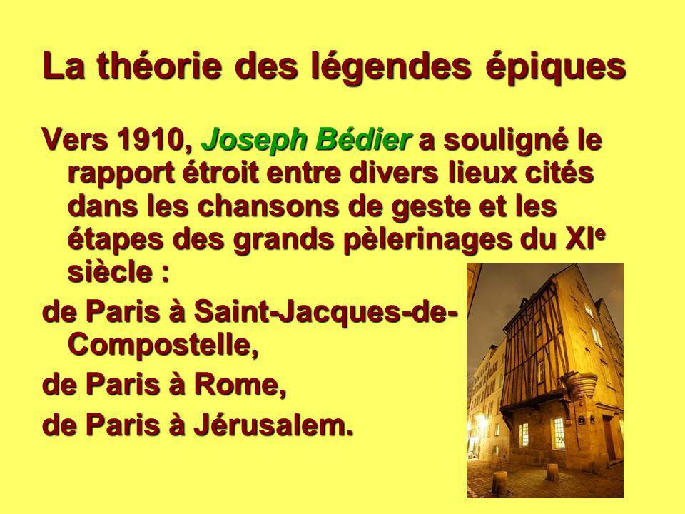 La théorie des légendes épiques Vers 1910, Joseph Bédier a souligné le rapport étroit entre divers lieux cités dans les chansons de geste et les étape