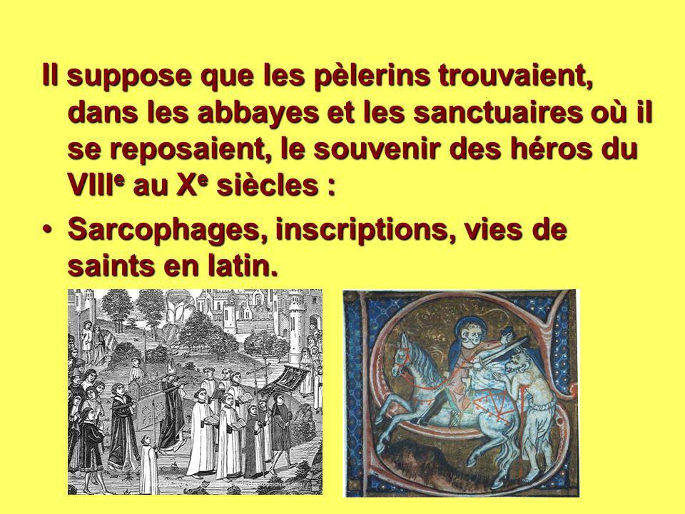 Il suppose que les pèlerins trouvaient, dans les abbayes et les sanctuaires où il se reposaient, le souvenir des héros du VIII e au X e siècles : Sarc