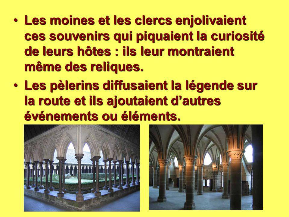 Les moines et les clercs enjolivaient ces souvenirs qui piquaient la curiosité de leurs hôtes : ils leur montraient même des reliques.Les moines et le