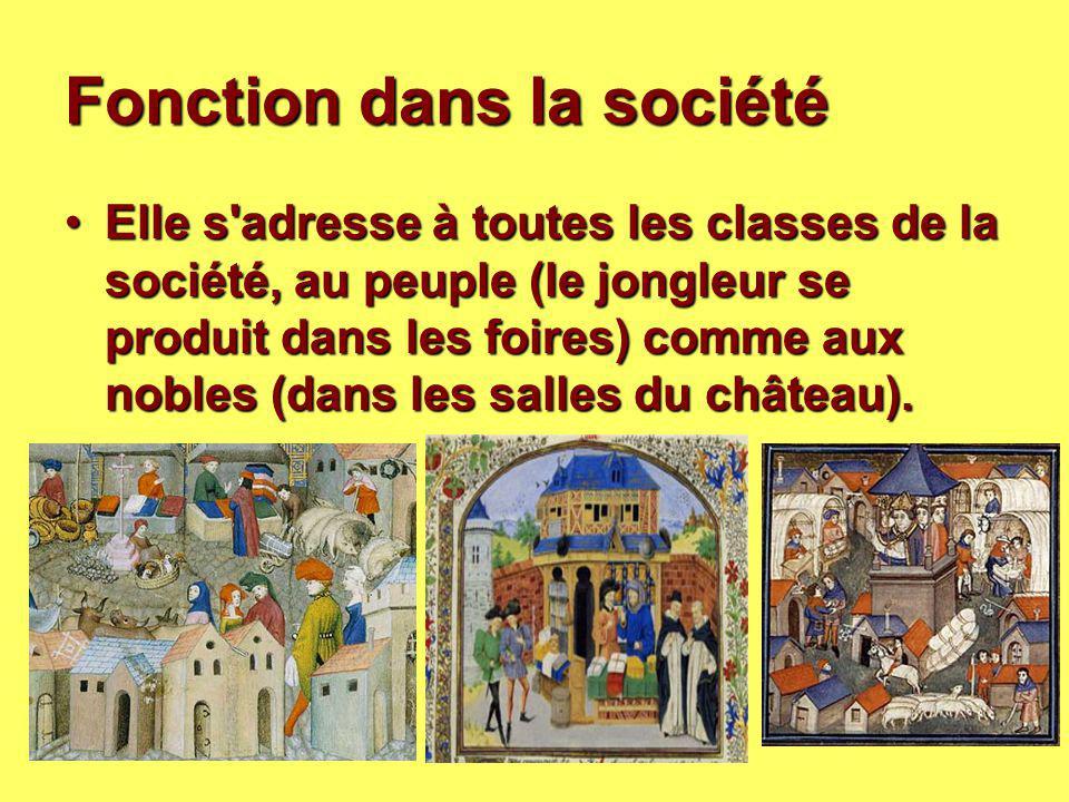 Fonction dans la société Elle s'adresse à toutes les classes de la société, au peuple (le jongleur se produit dans les foires) comme aux nobles (dans