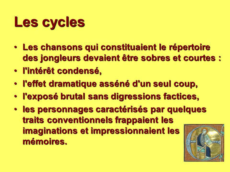 Les cycles Les chansons qui constituaient le répertoire des jongleurs devaient être sobres et courtes :Les chansons qui constituaient le répertoire de