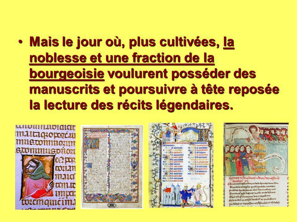 Mais le jour où, plus cultivées, la noblesse et une fraction de la bourgeoisie voulurent posséder des manuscrits et poursuivre à tête reposée la lectu