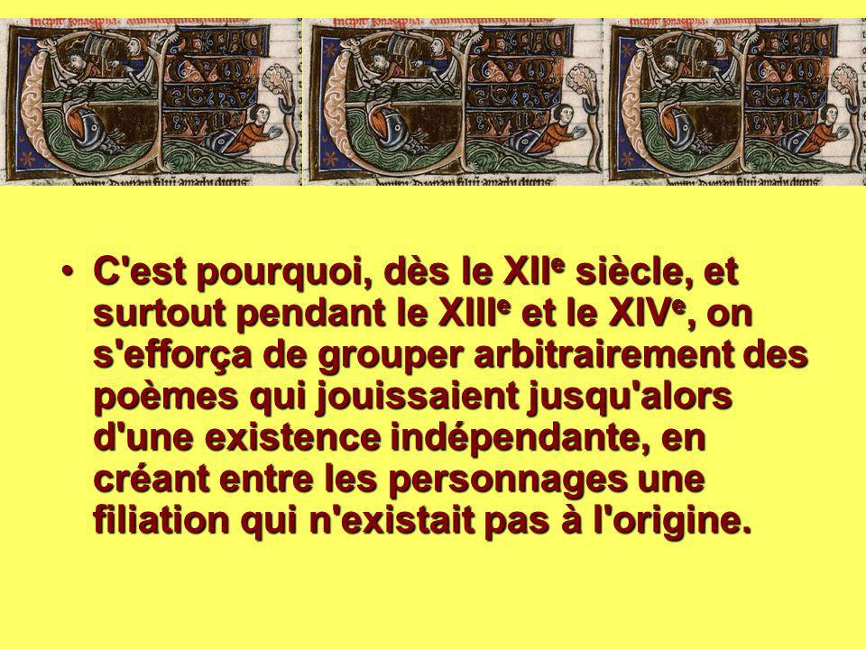 C'est pourquoi, dès le XII e siècle, et surtout pendant le XIII e et le XIV e, on s'efforça de grouper arbitrairement des poèmes qui jouissaient jusqu