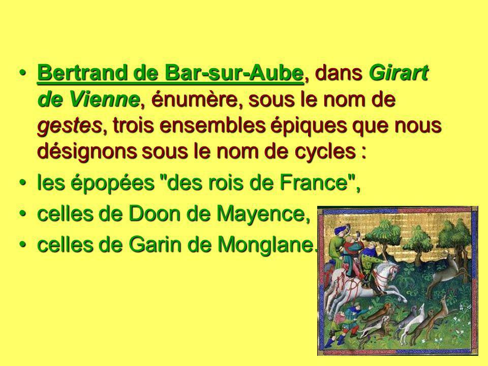 Bertrand de Bar-sur-Aube, dans Girart de Vienne, énumère, sous le nom de gestes, trois ensembles épiques que nous désignons sous le nom de cycles :Ber