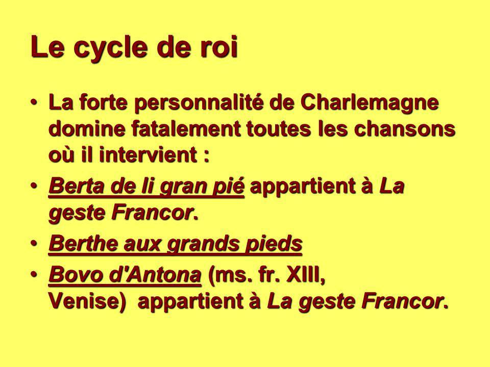 Le cycle de roi La forte personnalité de Charlemagne domine fatalement toutes les chansons où il intervient :La forte personnalité de Charlemagne domi