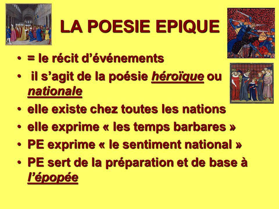 LA POESIE EPIQUE = le récit d'événements= le récit d'événements il s'agit de la poésie héroïque ou nationale il s'agit de la poésie héroïque ou nation