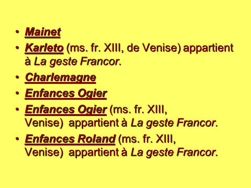 MainetMainet Karleto (ms. fr. XIII, de Venise) appartient à La geste Francor.Karleto (ms. fr. XIII, de Venise) appartient à La geste Francor. Charlema