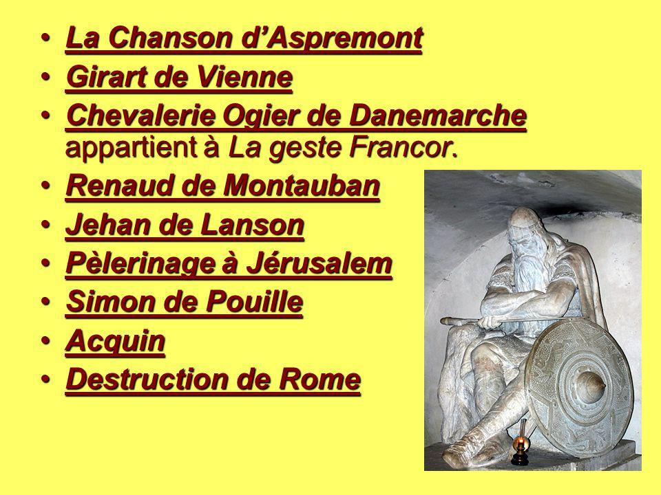 La Chanson d'AspremontLa Chanson d'Aspremont Girart de VienneGirart de Vienne Chevalerie Ogier de Danemarche appartient à La geste Francor.Chevalerie