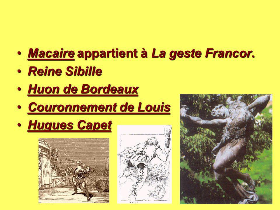 Macaire appartient à La geste Francor.Macaire appartient à La geste Francor. Reine SibilleReine Sibille Huon de BordeauxHuon de Bordeaux Couronnement