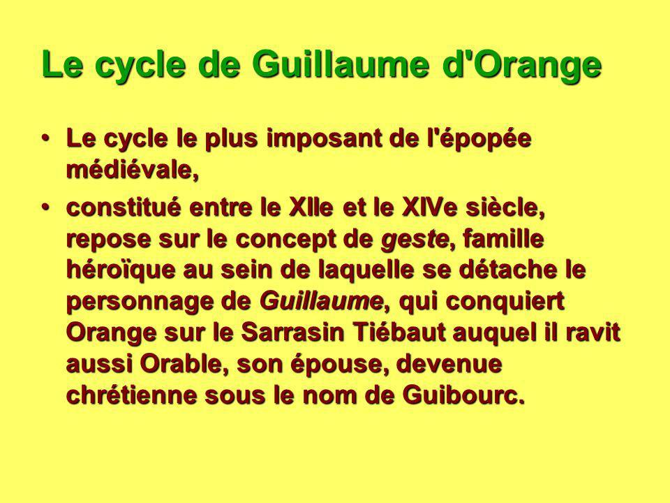 Le cycle de Guillaume d'Orange Le cycle le plus imposant de l'épopée médiévale,Le cycle le plus imposant de l'épopée médiévale, constitué entre le XII