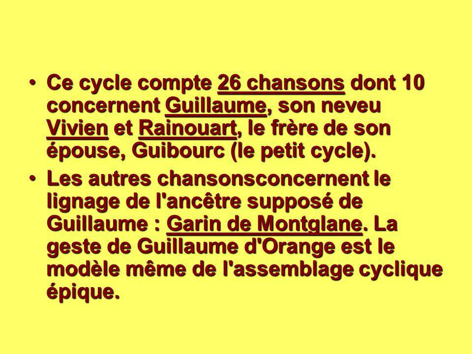 Ce cycle compte 26 chansons dont 10 concernent Guillaume, son neveu Vivien et Rainouart, le frère de son épouse, Guibourc (le petit cycle).Ce cycle co