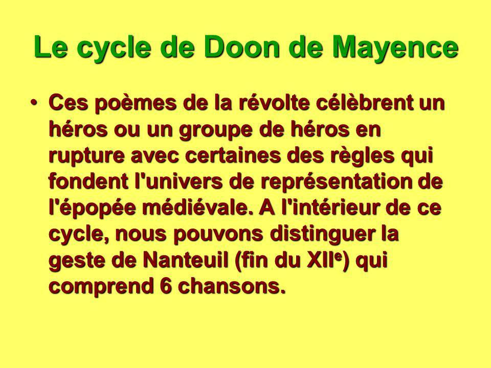 Le cycle de Doon de Mayence Ces poèmes de la révolte célèbrent un héros ou un groupe de héros en rupture avec certaines des règles qui fondent l'unive