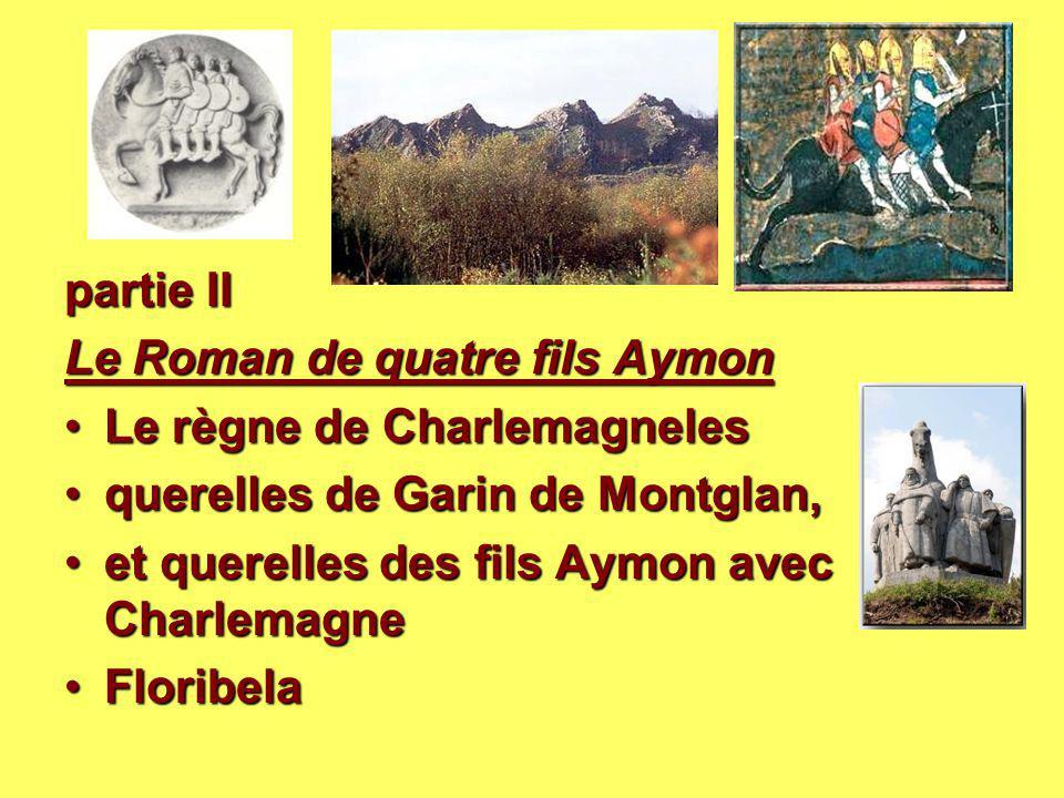 partie II Le Roman de quatre fils Aymon Le Roman de quatre fils Aymon Le règne de CharlemagnelesLe règne de Charlemagneles querelles de Garin de Montg