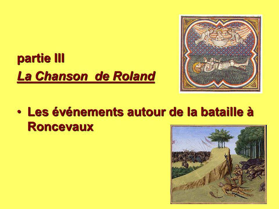 partie III La Chanson de Roland La Chanson de Roland Les événements autour de la bataille à RoncevauxLes événements autour de la bataille à Roncevaux