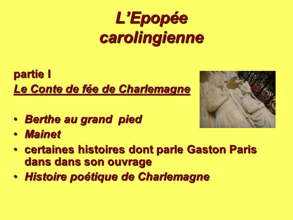L'Epopée carolingienne partie I Le Conte de fée de Charlemagne Le Conte de fée de Charlemagne Berthe au grand piedBerthe au grand pied MainetMainet ce