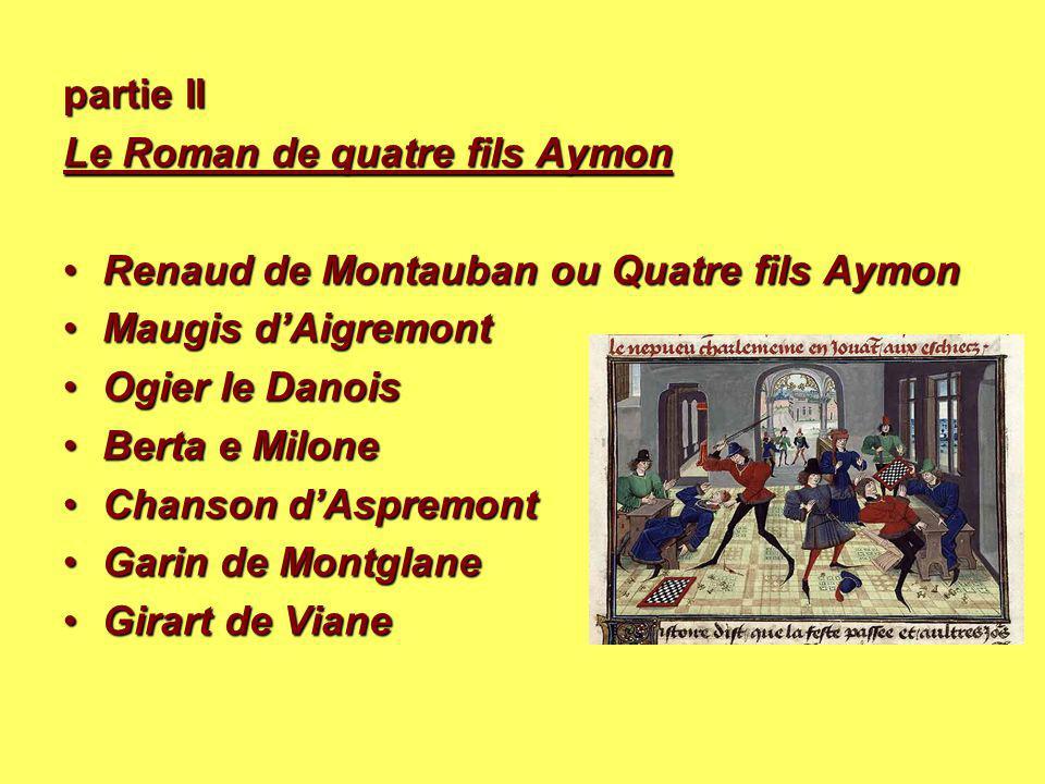 partie II Le Roman de quatre fils Aymon Renaud de Montauban ou Quatre fils AymonRenaud de Montauban ou Quatre fils Aymon Maugis d'AigremontMaugis d'Ai