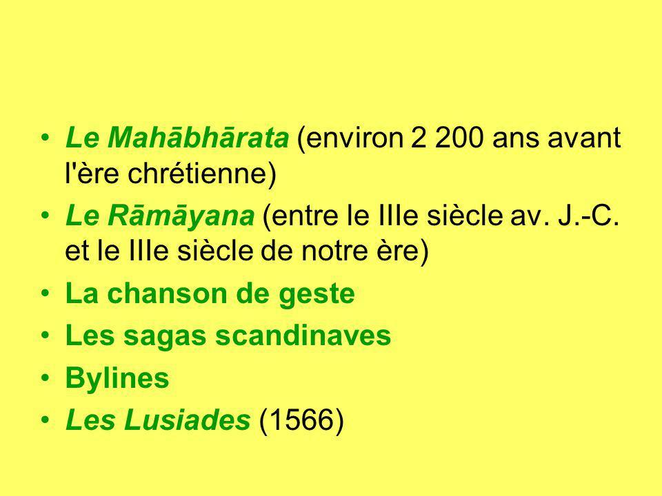 Le Mahābhārata (environ 2 200 ans avant l'ère chrétienne) Le Rāmāyana (entre le IIIe siècle av. J.-C. et le IIIe siècle de notre ère) La chanson de ge