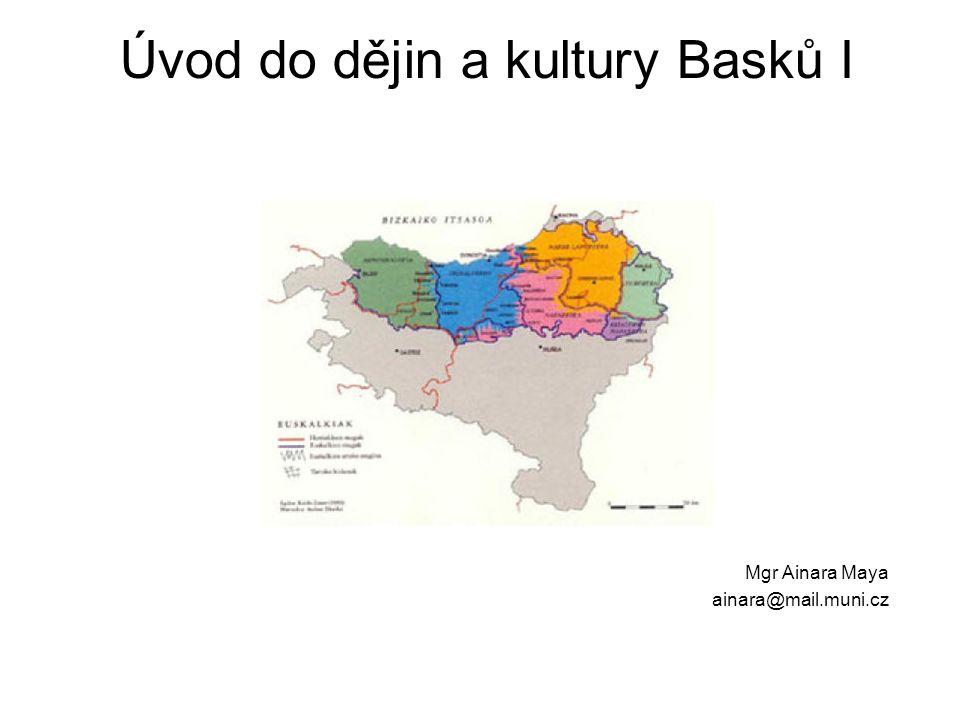 Úvod do dějin a kultury Basků I Mgr Ainara Maya ainara@mail.muni.cz