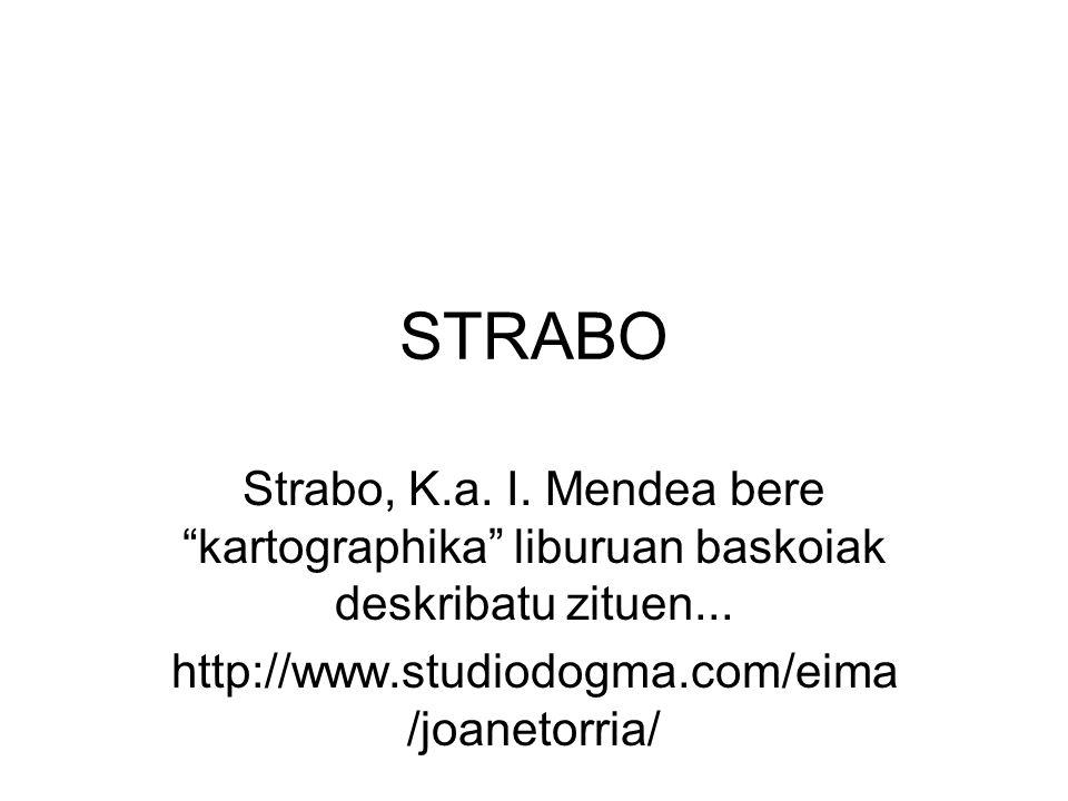 STRABO Strabo, K.a. I. Mendea bere kartographika liburuan baskoiak deskribatu zituen...