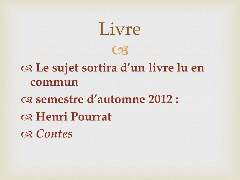   Le sujet sortira d'un livre lu en commun  semestre d'automne 2012 :  Henri Pourrat  Contes Livre