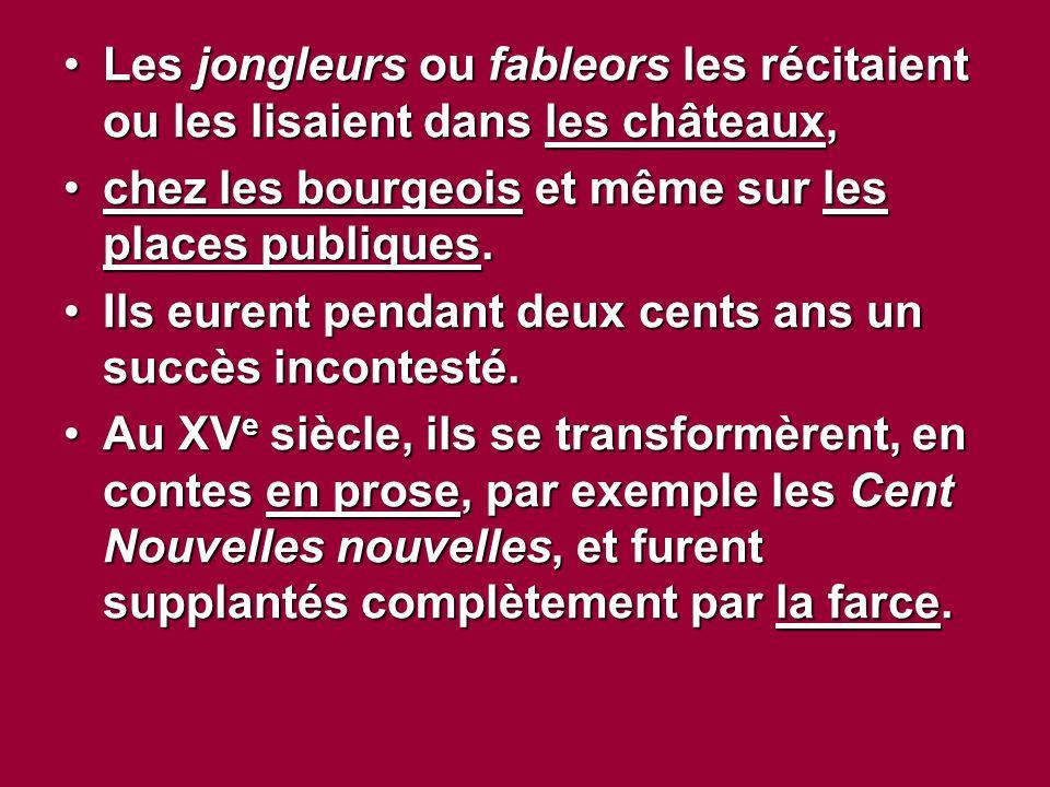 Les jongleurs ou fableors les récitaient ou les lisaient dans les châteaux,Les jongleurs ou fableors les récitaient ou les lisaient dans les châteaux, chez les bourgeois et même sur les places publiques.chez les bourgeois et même sur les places publiques.