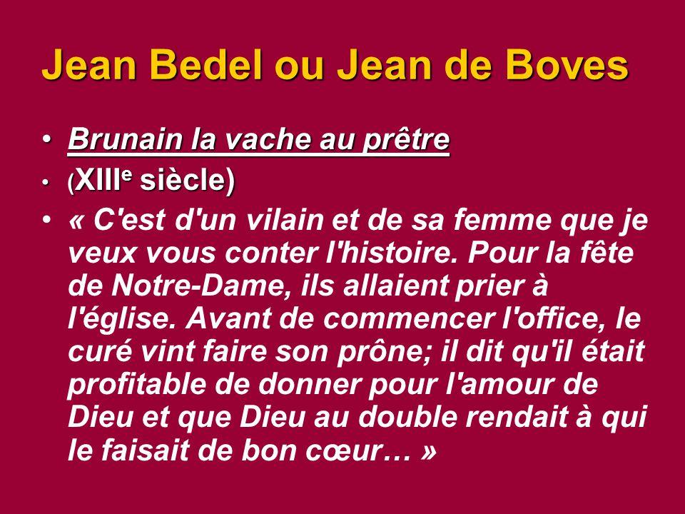 Jean Bedel ou Jean de Boves Brunain la vache au prêtreBrunain la vache au prêtre ( XIII e siècle)( XIII e siècle) « C est d un vilain et de sa femme que je veux vous conter l histoire.