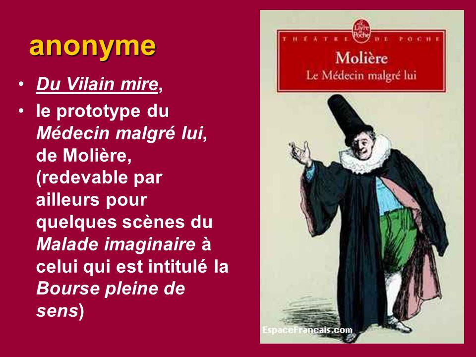 anonyme Du Vilain mire, le prototype du Médecin malgré lui, de Molière, (redevable par ailleurs pour quelques scènes du Malade imaginaire à celui qui est intitulé la Bourse pleine de sens)