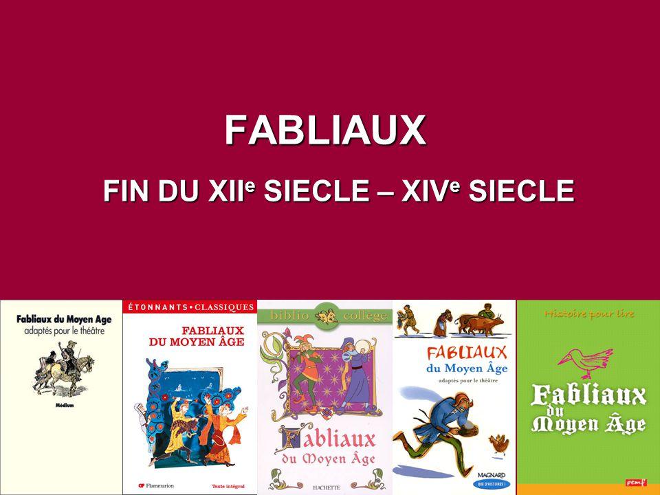 FABLIAUX FIN DU XII e SIECLE – XIV e SIECLE