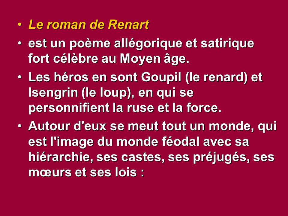Le roman de RenartLe roman de Renart est un poème allégorique et satirique fort célèbre au Moyen âge.est un poème allégorique et satirique fort célèbre au Moyen âge.
