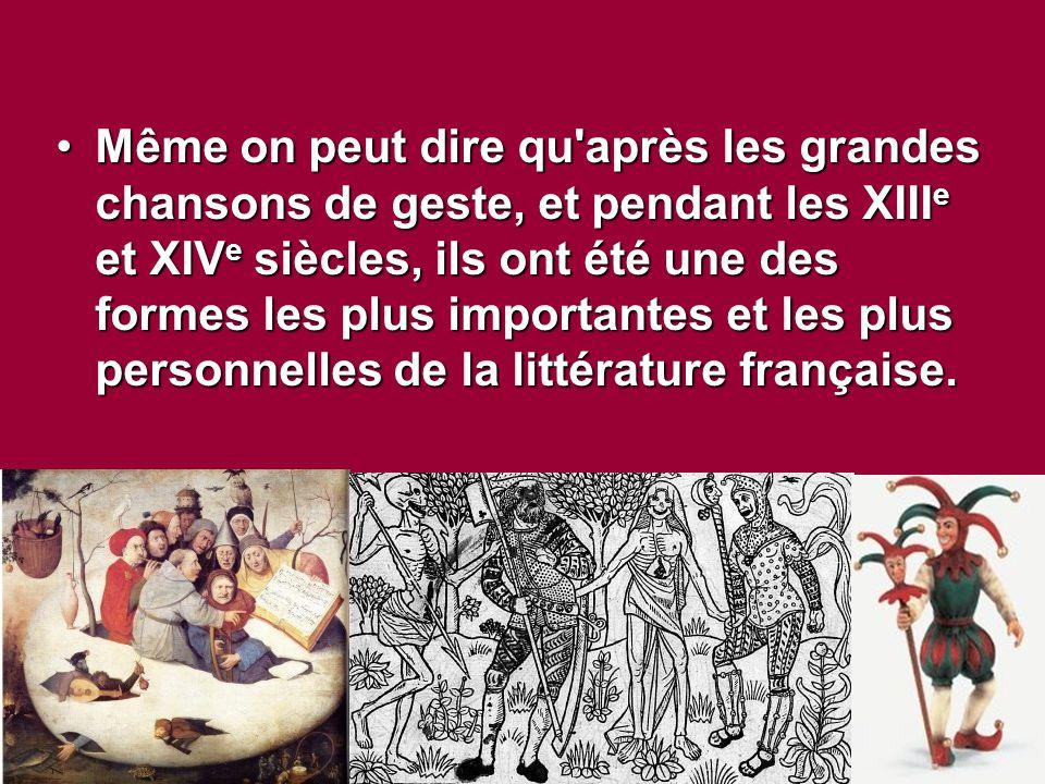 Même on peut dire qu après les grandes chansons de geste, et pendant les XIII e et XIV e siècles, ils ont été une des formes les plus importantes et les plus personnelles de la littérature française.Même on peut dire qu après les grandes chansons de geste, et pendant les XIII e et XIV e siècles, ils ont été une des formes les plus importantes et les plus personnelles de la littérature française.