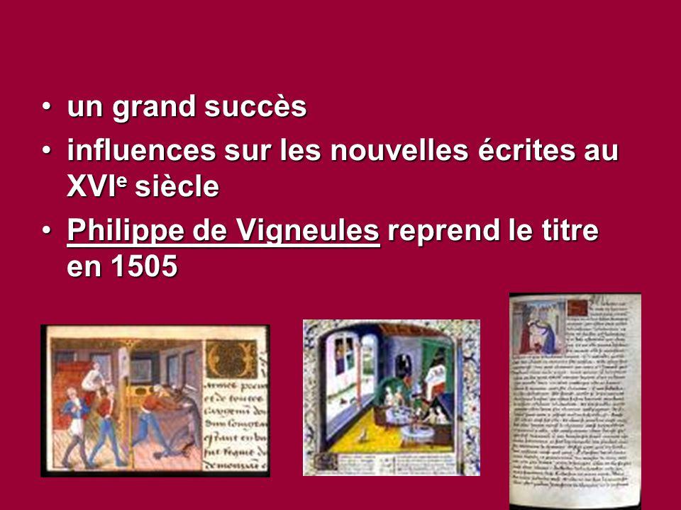 un grand succèsun grand succès influences sur les nouvelles écrites au XVI e siècleinfluences sur les nouvelles écrites au XVI e siècle Philippe de Vigneules reprend le titre en 1505Philippe de Vigneules reprend le titre en 1505