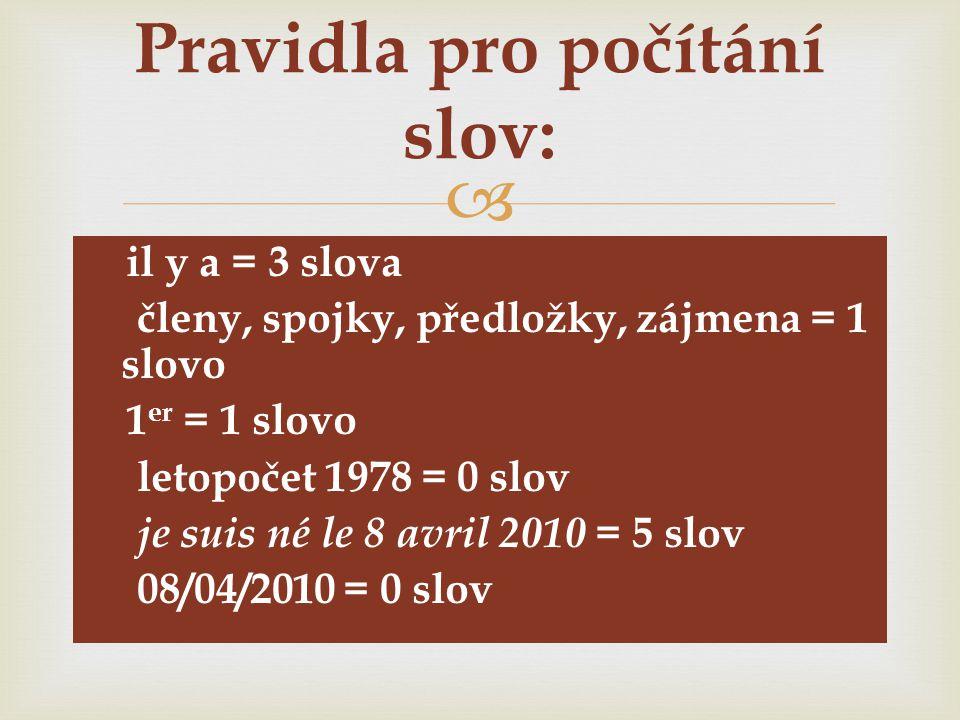   il y a = 3 slova  členy, spojky, předložky, zájmena = 1 slovo  1 er = 1 slovo  letopočet 1978 = 0 slov  je suis né le 8 avril 2010 = 5 slov 