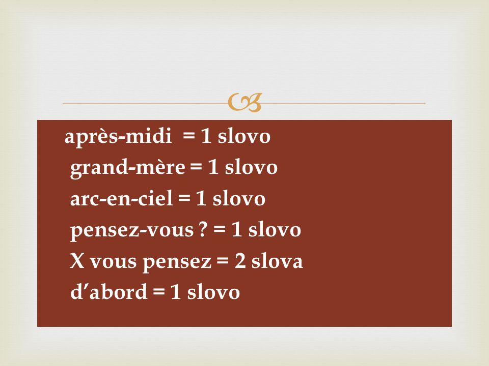   après-midi = 1 slovo  grand-mère = 1 slovo  arc-en-ciel = 1 slovo  pensez-vous ? = 1 slovo  X vous pensez = 2 slova  d'abord = 1 slovo