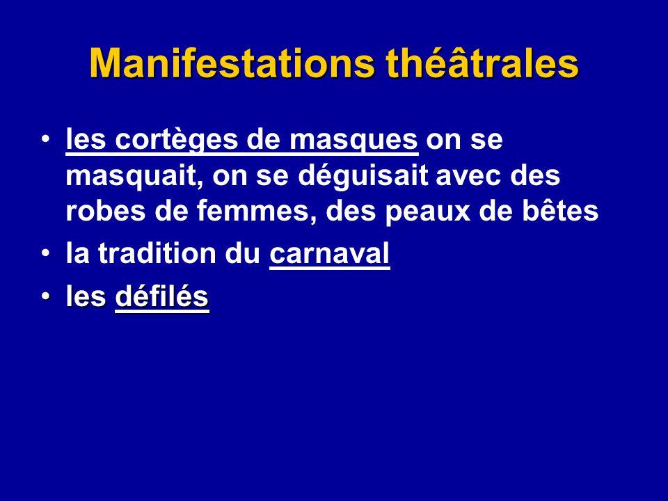 Manifestations théâtrales les cortèges de masques on se masquait, on se déguisait avec des robes de femmes, des peaux de bêtes la tradition du carnava