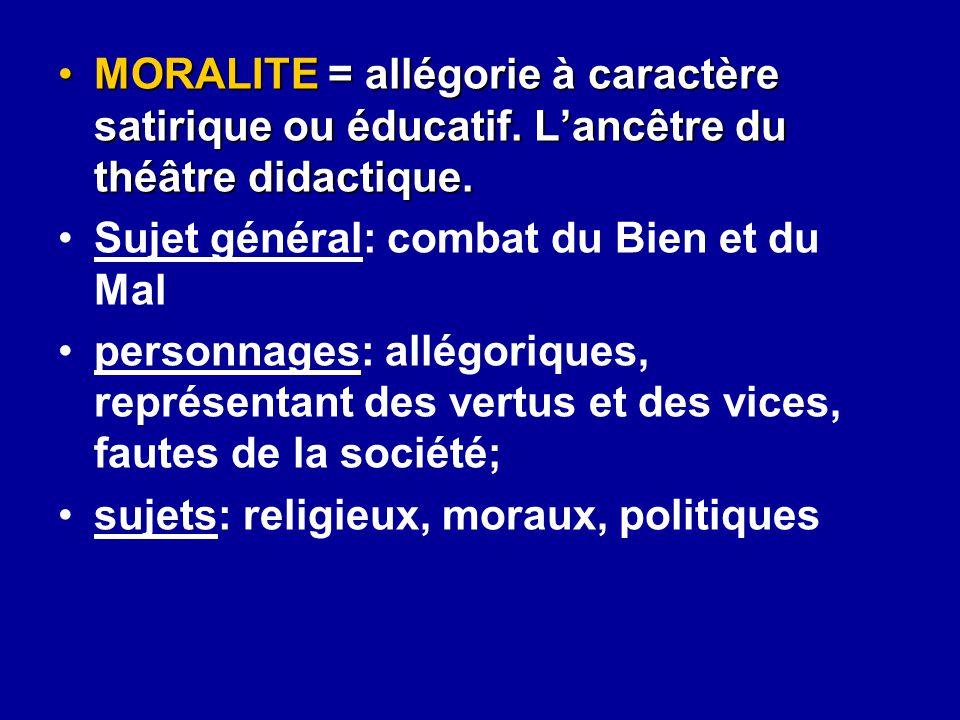 MORALITE = allégorie à caractère satirique ou éducatif. L'ancêtre du théâtre didactique.MORALITE = allégorie à caractère satirique ou éducatif. L'ancê