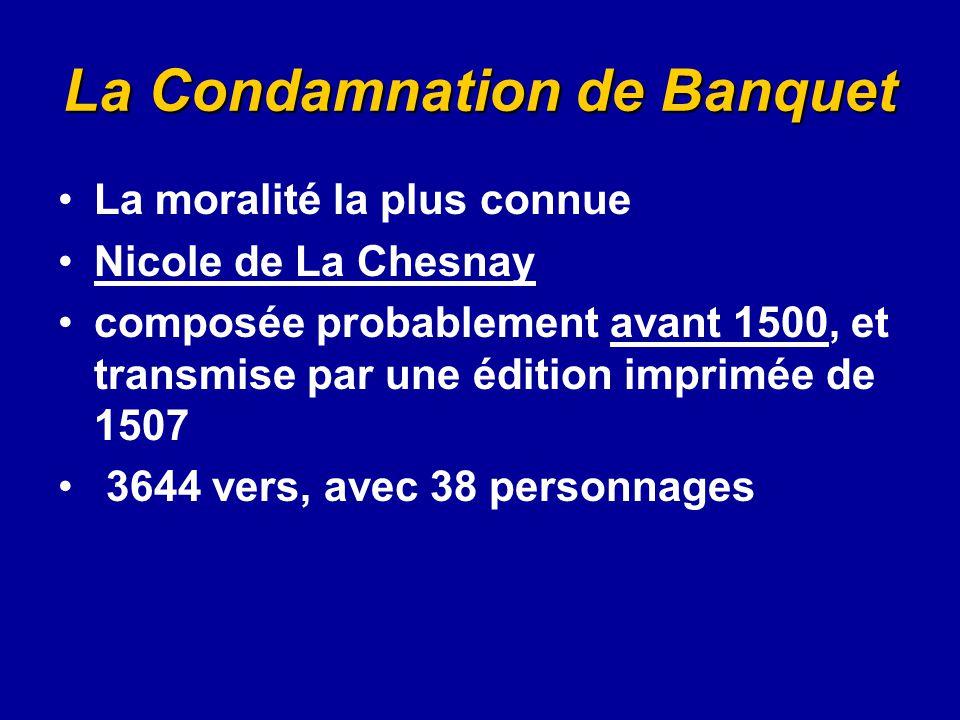La Condamnation de Banquet La moralité la plus connue Nicole de La Chesnay composée probablement avant 1500, et transmise par une édition imprimée de