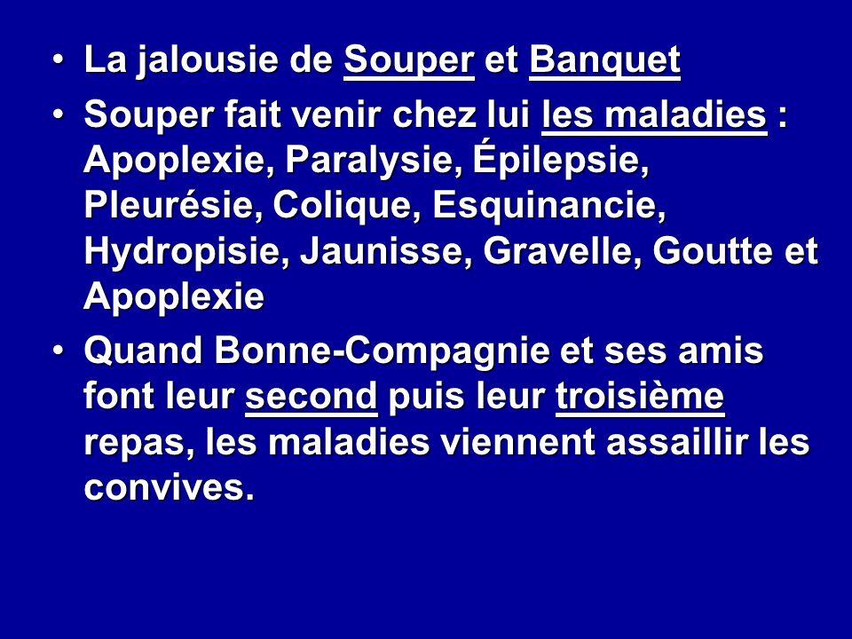 La jalousie de Souper et BanquetLa jalousie de Souper et Banquet Souper fait venir chez lui les maladies : Apoplexie, Paralysie, Épilepsie, Pleurésie,