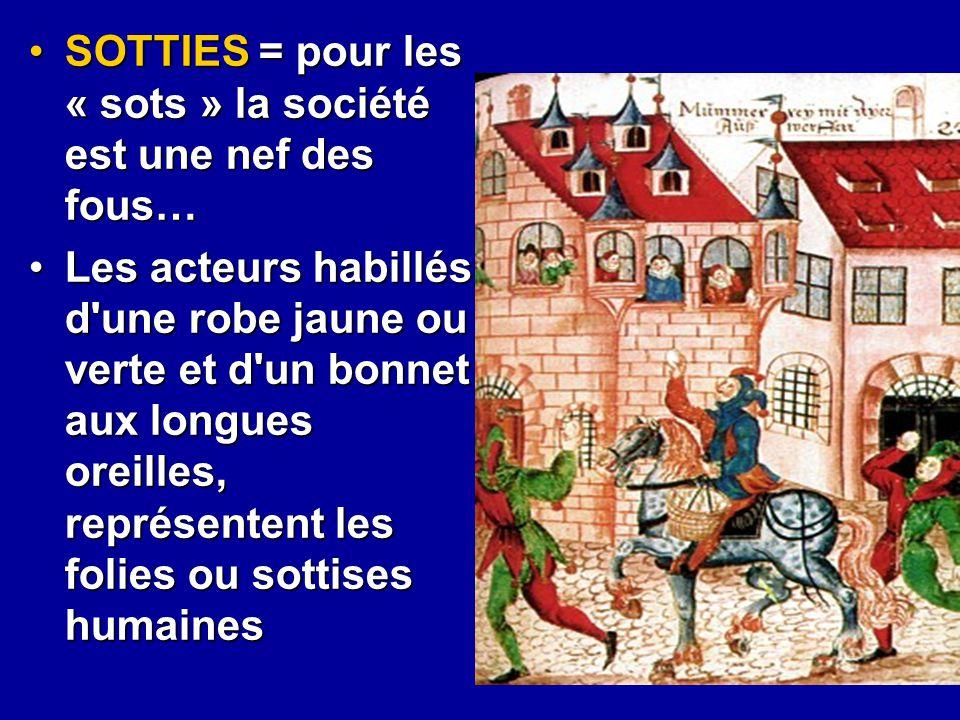 SOTTIES = pour les « sots » la société est une nef des fous…SOTTIES = pour les « sots » la société est une nef des fous… Les acteurs habillés d'une ro