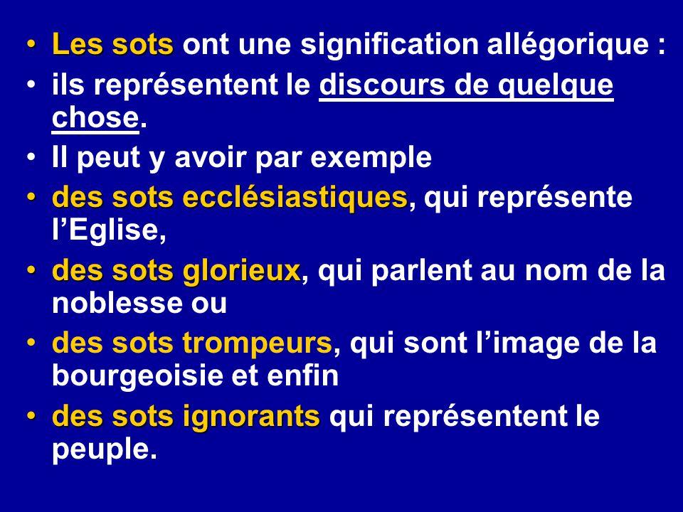 Les sotsLes sots ont une signification allégorique : ils représentent le discours de quelque chose. Il peut y avoir par exemple des sots ecclésiastiqu