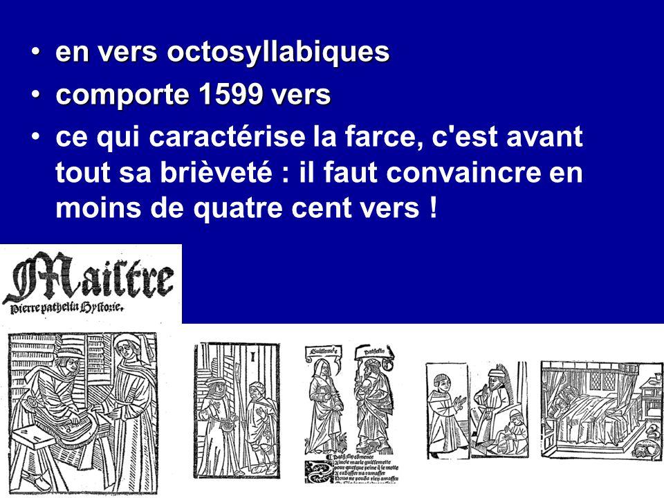 en vers octosyllabiquesen vers octosyllabiques comporte 1599 verscomporte 1599 vers ce qui caractérise la farce, c'est avant tout sa brièveté : il fau