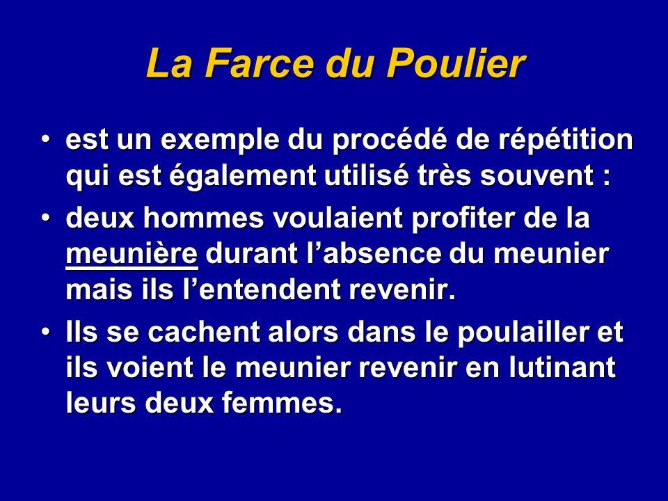 La Farce du Poulier est un exemple du procédé de répétition qui est également utilisé très souvent :est un exemple du procédé de répétition qui est ég