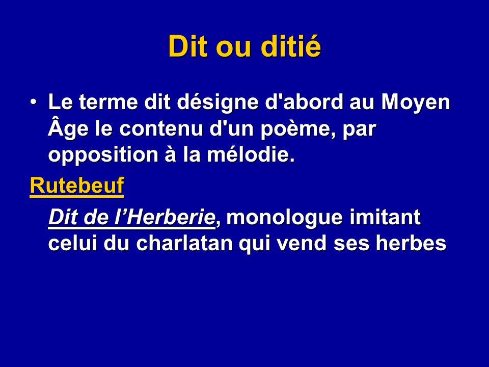 Dit ou ditié Le terme dit désigne d'abord au Moyen Âge le contenu d'un poème, par opposition à la mélodie.Le terme dit désigne d'abord au Moyen Âge le