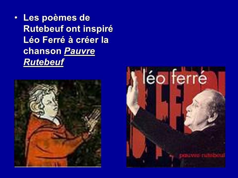 Les poèmes de Rutebeuf ont inspiré Léo Ferré à créer la chanson Pauvre RutebeufLes poèmes de Rutebeuf ont inspiré Léo Ferré à créer la chanson Pauvre
