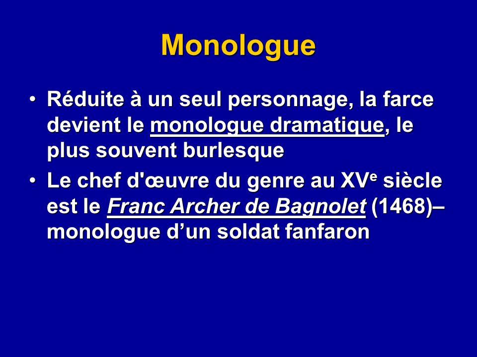Monologue Réduite à un seul personnage, la farce devient le monologue dramatique, le plus souvent burlesqueRéduite à un seul personnage, la farce devi